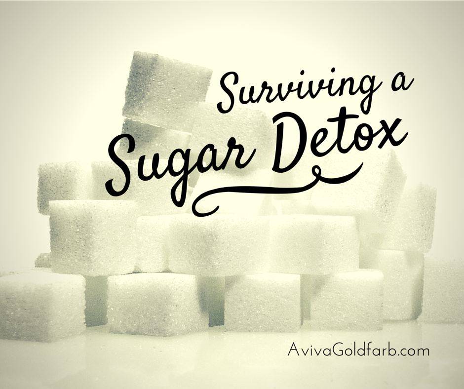 Surviving a Sugar Detox - AvivaGoldfarb.com