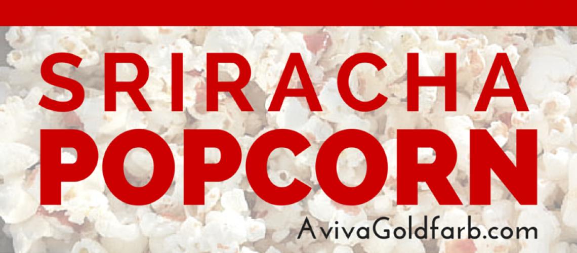 Sriracha Popcorn - AvivaGoldfarb.com