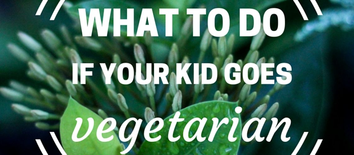 What to Do if Your Kid Goes Vegetarian - Aviva Goldfarb